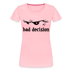 bad decision - Women's Premium T-Shirt