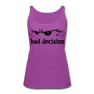 bad decision - Women's Premium Tank Top
