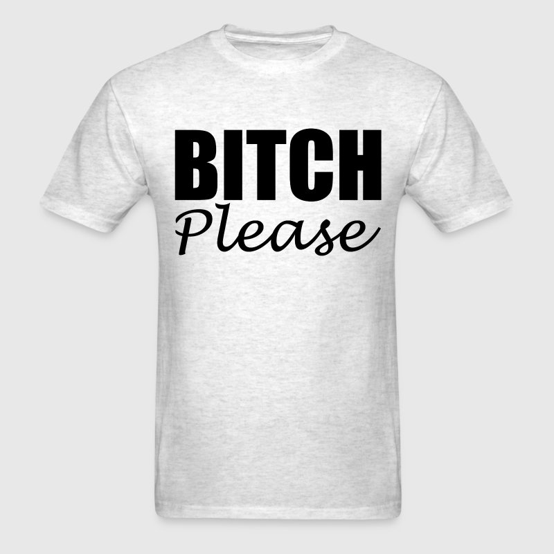 BITCH PLEASE T-Shirts - Men's T-Shirt