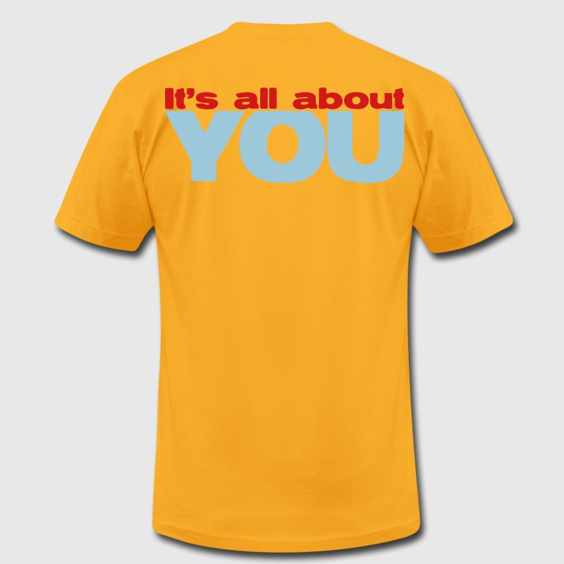 IT's ALL ABOUT YOU T-Shirts - Men's T-Shirt by American Apparel