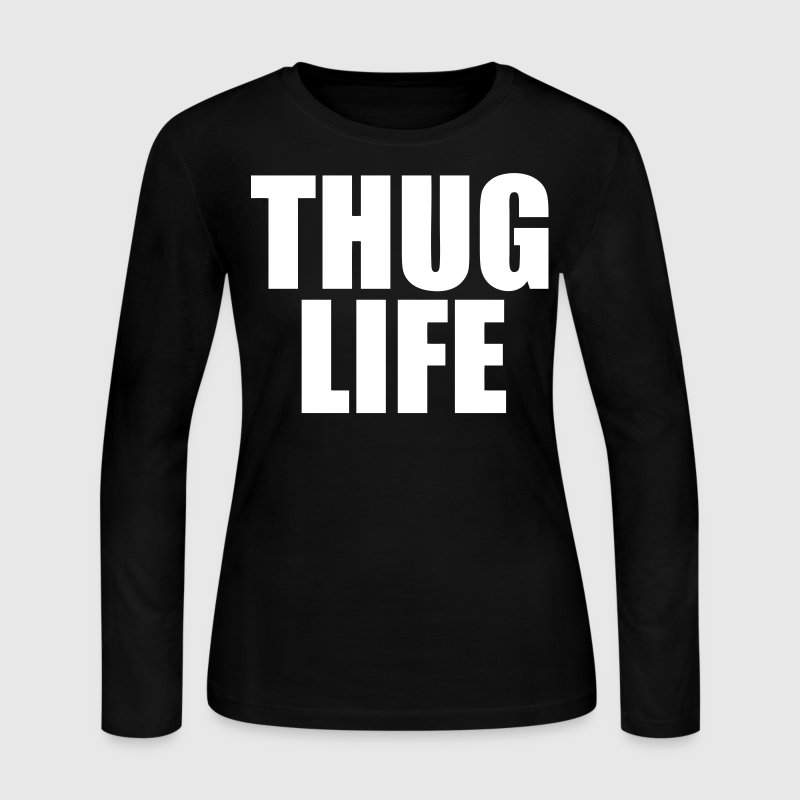 Thug Life Long Sleeve Shirts - stayflyclothing.com - Women's Long Sleeve Jersey T-Shirt