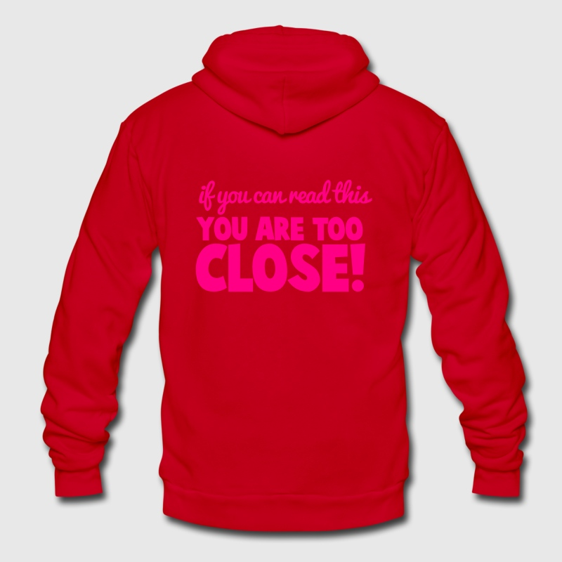 If you can read this YOU ARE TOO CLOSE! Zip Hoodies/Jackets - Unisex Fleece Zip Hoodie by American Apparel