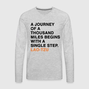 A JOURNEY OF A THOUSAND MILES BEGINS WITH A SINGLE STEP. LAO-TZU T-Shirts - Men's Premium Long Sleeve T-Shirt