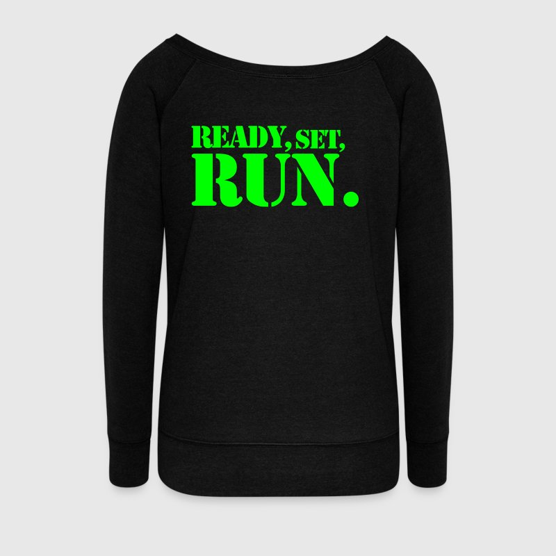 READY SET RUN. good design for motivation at the gym Long Sleeve Shirts - Women's Wideneck Sweatshirt