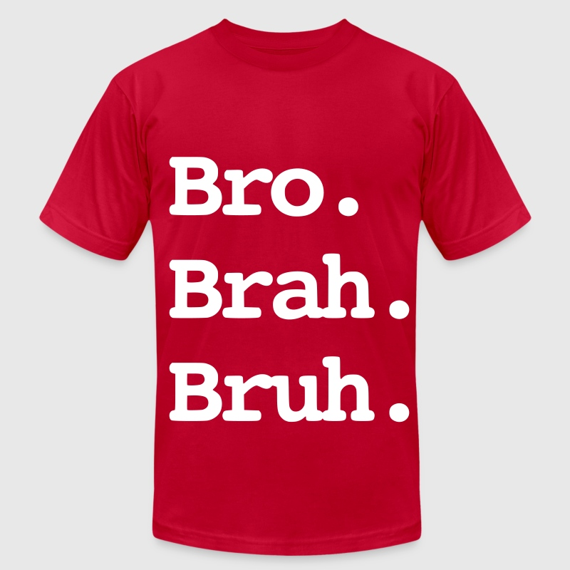 Bro Brah Bruh T-Shirts - Men's T-Shirt by American Apparel