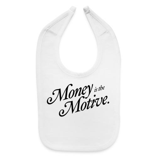 Money is the Motive - Womens T-Shirt - Baby Bib