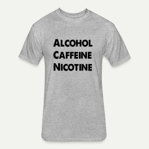 Alcohol Caffeine Nicotine - Fitted Cotton/Poly T-Shirt by Next Level
