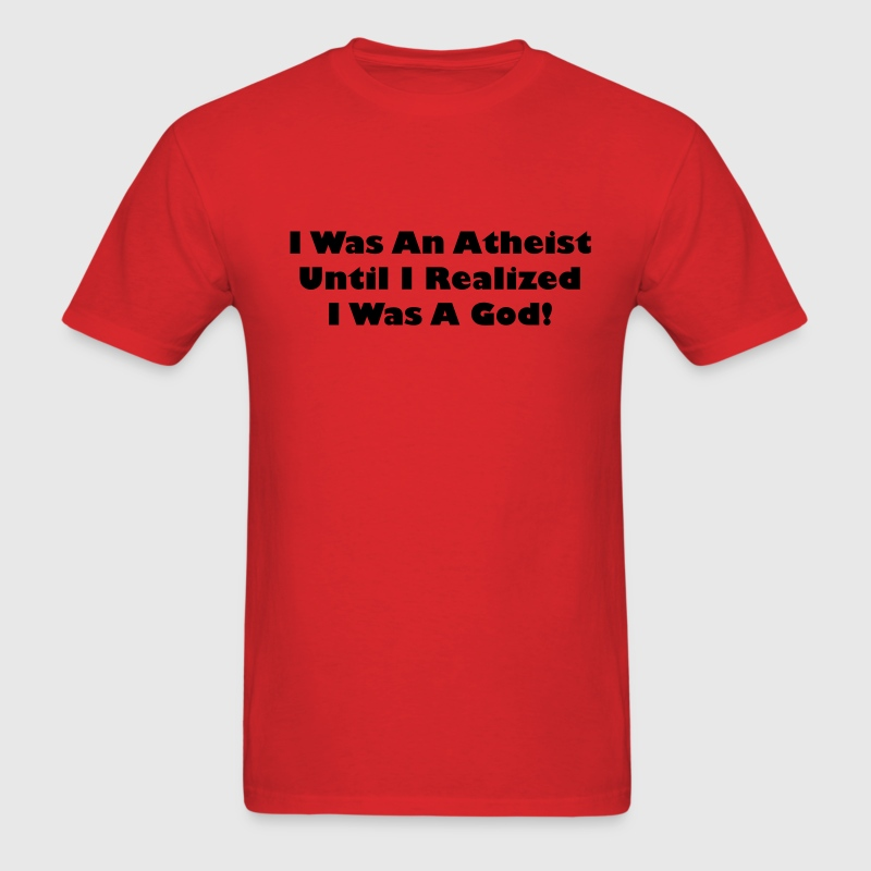 Red I Was Atheist Until I Realized I Was A God T-Shirts - Men's T-Shirt