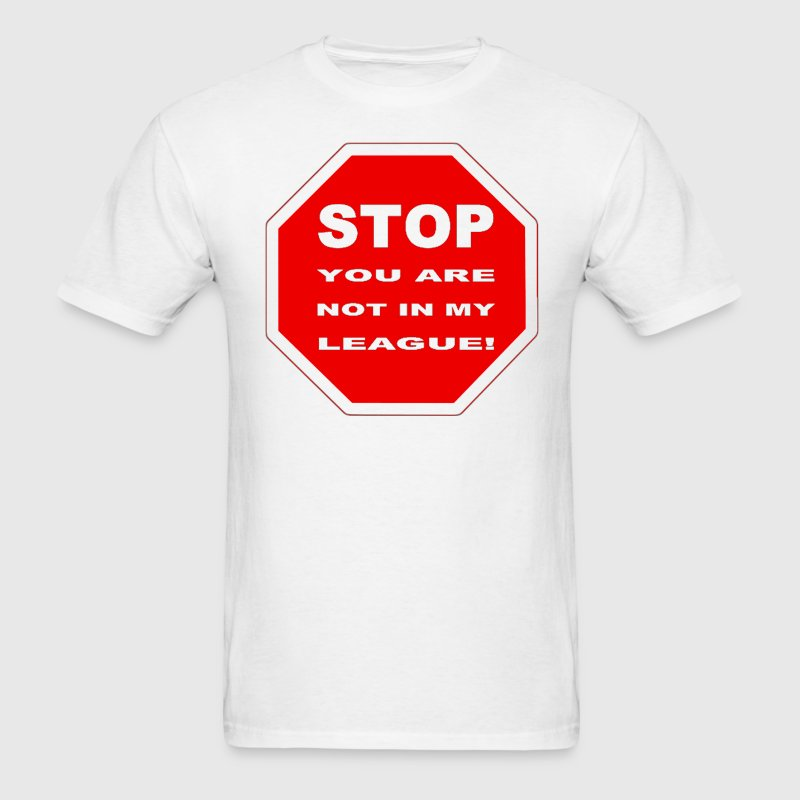 White Stop You Are Not In My League T-Shirts (Short sleeve) - Men's T-Shirt