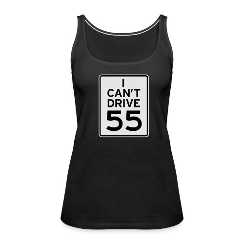 I Can't Drive 55 Tee. - Women's Premium Tank Top