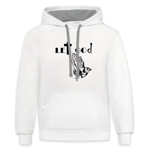 let go and let god - Contrast Hoodie