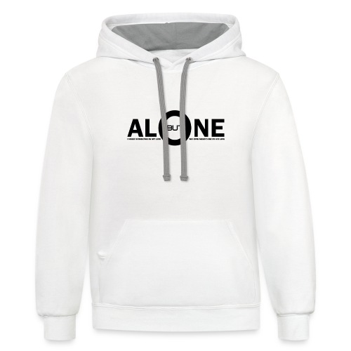 alone life i need someone in my life but no one ne - Contrast Hoodie