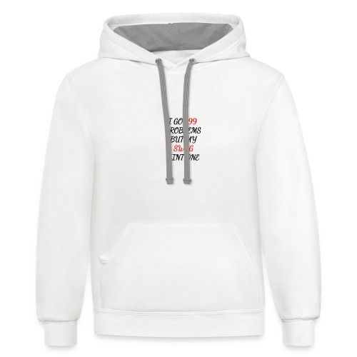 i got 99 problems but my swag aint one - Contrast Hoodie