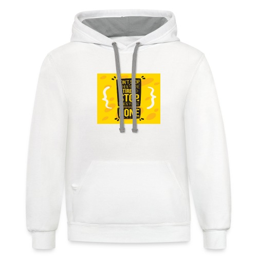 Don't stop when you're tired. Stop when you're - Contrast Hoodie