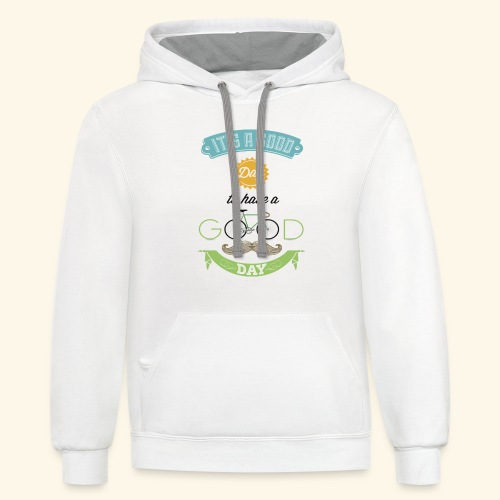 Good Day to Have A Good Day - Contrast Hoodie