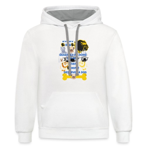 Every Dog Deserves A Home but not every home deser - Contrast Hoodie