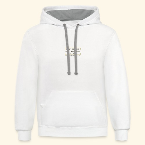 Be Who Choose To Be Inspirational T'shirt - Contrast Hoodie
