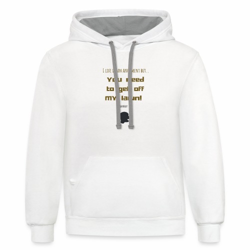 You need to get off my lawn - Contrast Hoodie