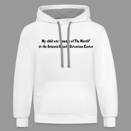 My Child Was Inmate Of The Month - Contrast Hoodie