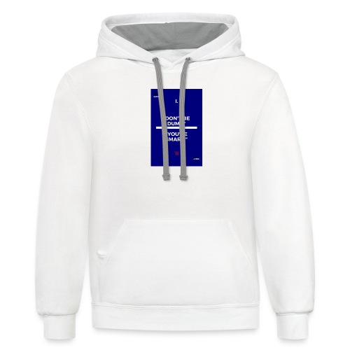 -Don-t_be_dumb----You---re_smart---- - Unisex Contrast Hoodie