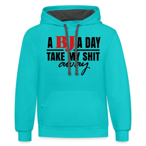 A BJ A Day take My Shit Away T-Shirt - Contrast Hoodie