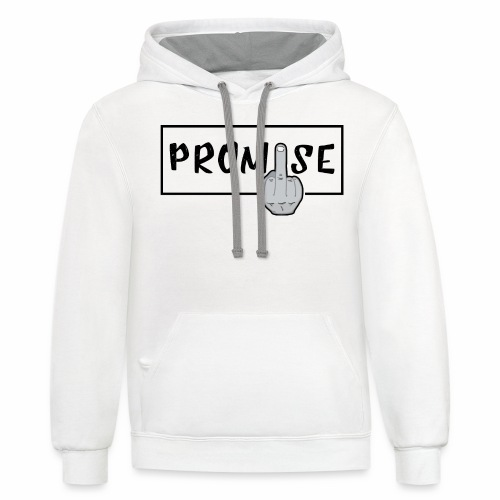Promise- best design to get on humorous products - Contrast Hoodie