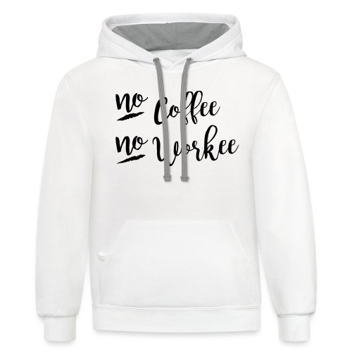 No Coffee No Workee - Contrast Hoodie