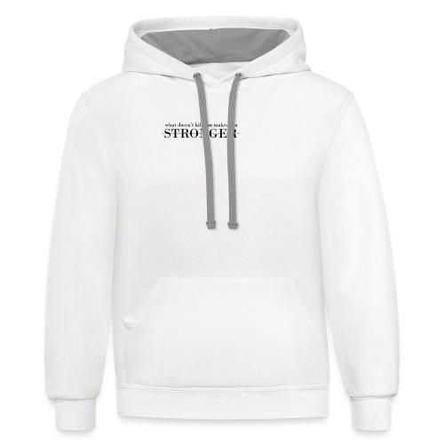What Doesn't Kill You Makes You Stronger - Contrast Hoodie