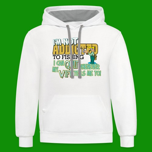 Wife Tells Me to Quit Fishing - Unisex Contrast Hoodie