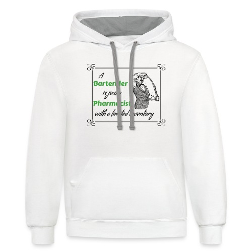 A Bartender is a Pharmacist with Limited Inventory - Contrast Hoodie