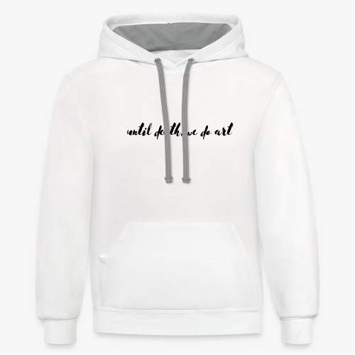 Until Death, We Do Art - Contrast Hoodie