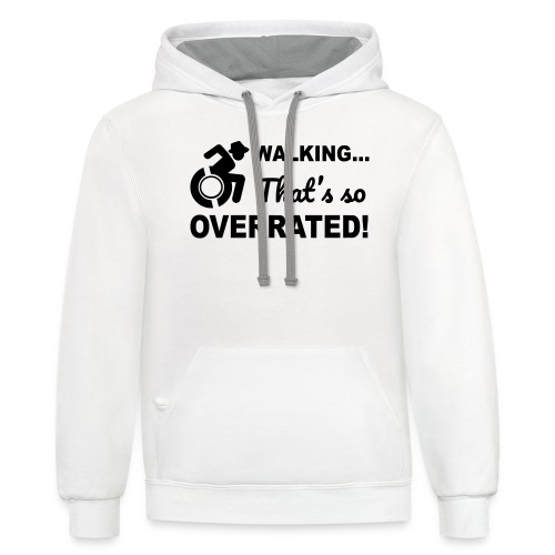 Walking that's so overrated for wheelchair users - Unisex Contrast Hoodie