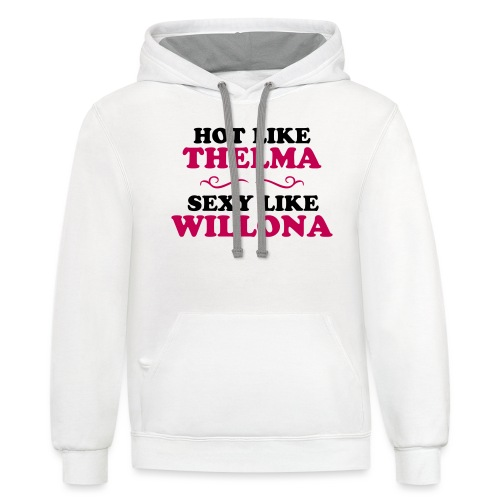 Hot Like Thelma - Sexy Like Wylona Shirt (light ty - Contrast Hoodie