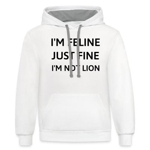 I'm feline just fine - Contrast Hoodie