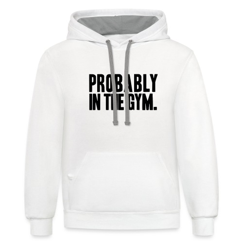 Probably in the gym - Contrast Hoodie