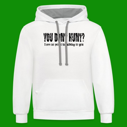 You Don't Hunt - Unisex Contrast Hoodie