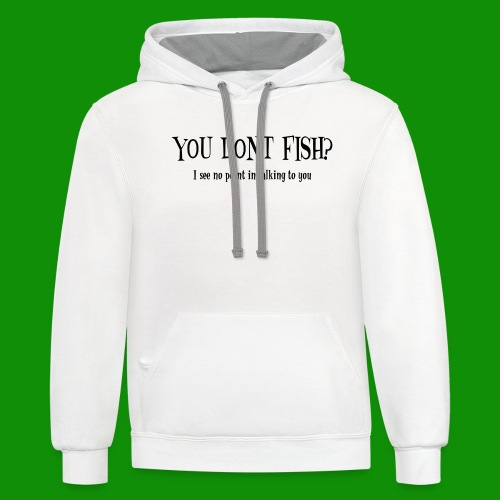 You Don't Fish - Unisex Contrast Hoodie