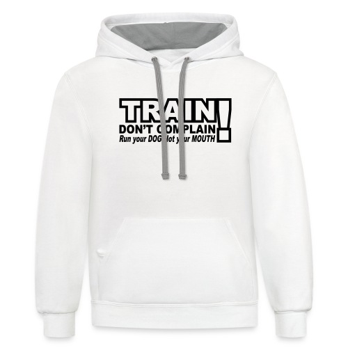 Train, Don't Complain - Dog - Unisex Contrast Hoodie