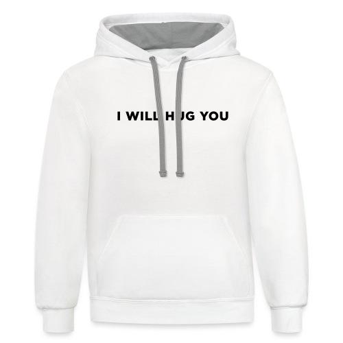 I Will Hug You - Contrast Hoodie