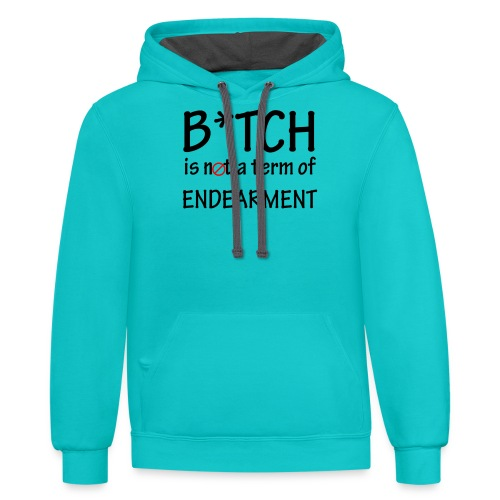 B*tch is not a term of Endearment - Black font - Contrast Hoodie