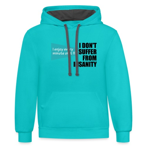 I Don't Suffer From Insanity, I enjoy every minute - Contrast Hoodie