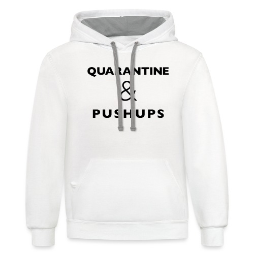 quarantine and pushups - Contrast Hoodie