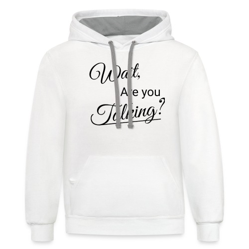 Wait, Are you Talking? - Contrast Hoodie