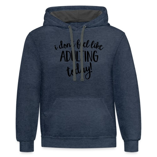 I don't feel like ADULTING today! - Contrast Hoodie