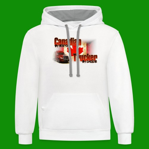 Canadian By Birth Trucker By Choice - Unisex Contrast Hoodie