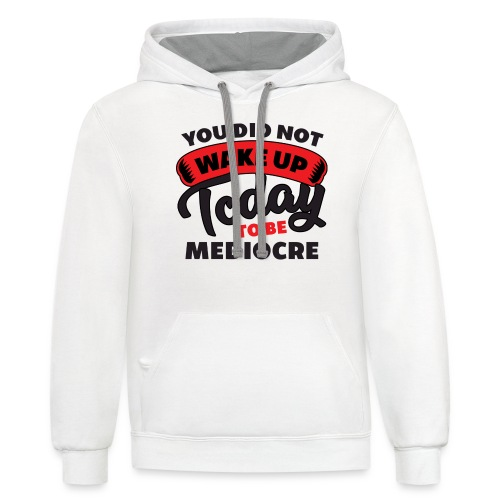 You Did Not Wake Up Today To Be Mediocre - Unisex Contrast Hoodie