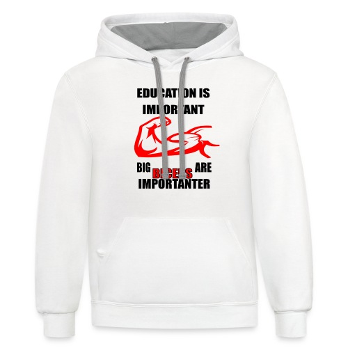 Education is important, big biceps are important - Contrast Hoodie