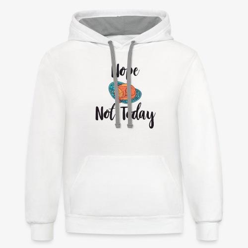 Nope – Not Today - Contrast Hoodie