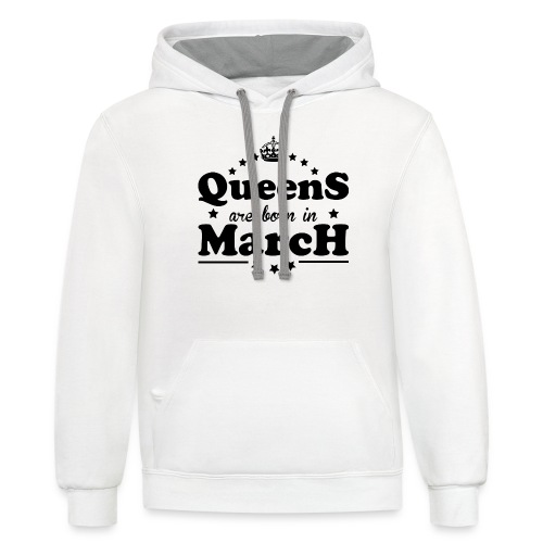 Queens are born in March - Contrast Hoodie