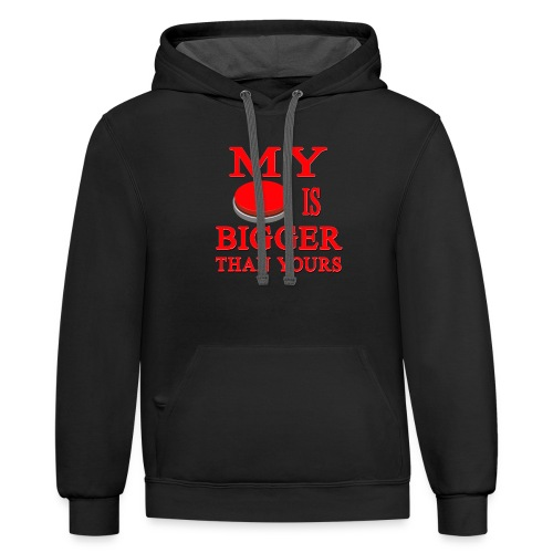My Button Is Bigger Than Yours - Contrast Hoodie